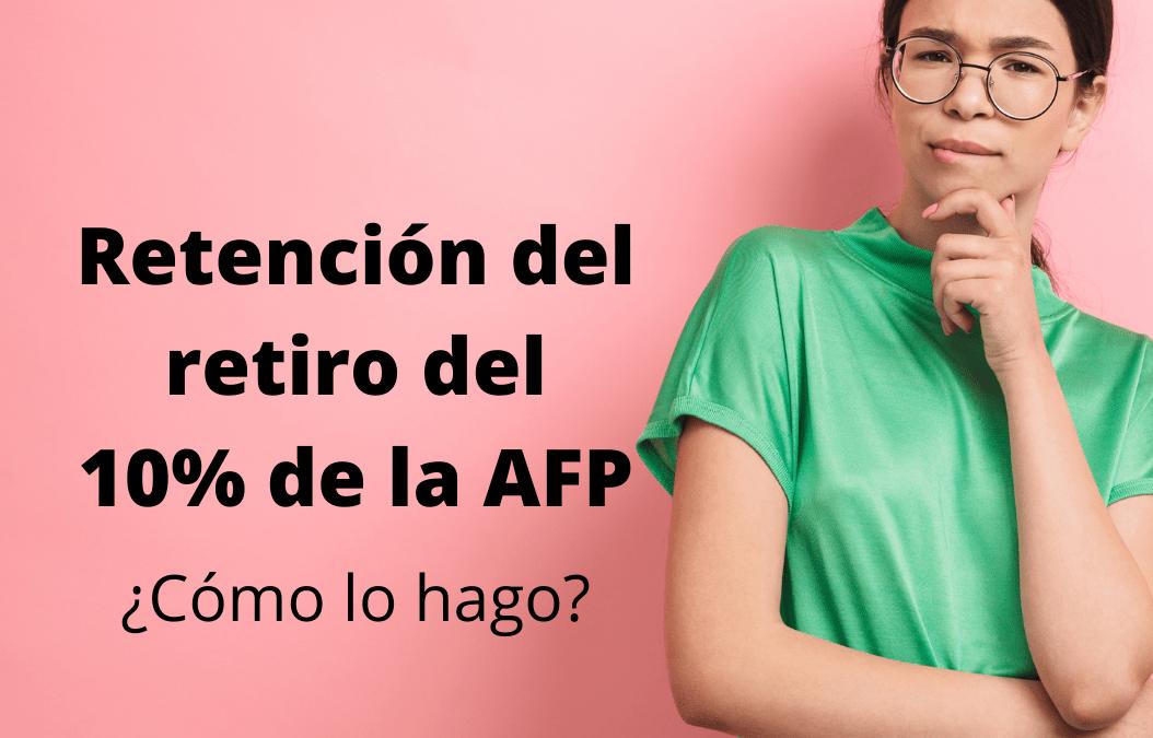 Retención del retiro del 10% de los fondos en las AFP ¿Cómo lo hago?